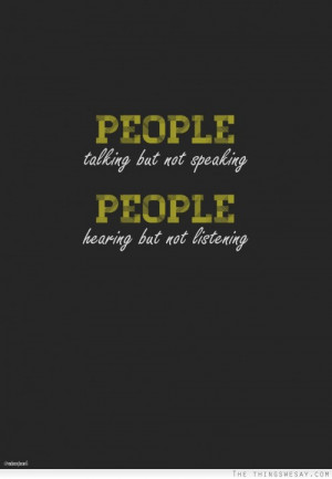 People talking but not speaking people hearing but not listening