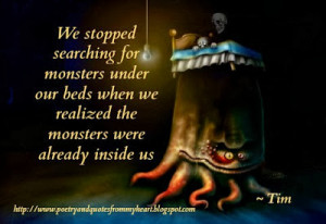 We stopped searching for monsters under our beds when we realized the ...