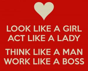 look-like-a-girl-act-like-a-lady-think-like-a-man-work-like-a-boss.png