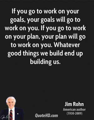 ... -rohn-jim-rohn-if-you-go-to-work-on-your-goals-your-goals-will-go.jpg