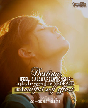 """julieguanzon:Eat Pray Love Quote #1 — """"Destiny, I feel, is also a ..."""