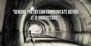 quote-T.-S.-Eliot-genuine-poetry-can-communicate-before-it-is-92065 ...