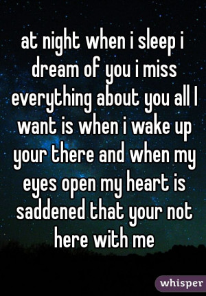 ... and when my eyes open my heart is saddened that your not here with me