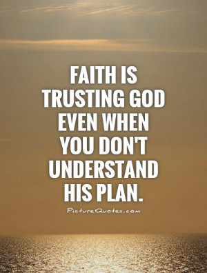 Quotes About Faith In God Faith is trusting god even