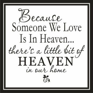 Love this quote! I know my mother is watching over my family in death ...