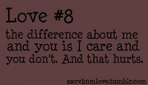 ... difference about me and you is i care and you don't. And that hurts