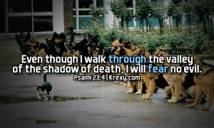 Even though I walk through the valley of the shadow of death, I will ...