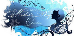 ... Mothers-Day-2012 Mother's Day 2012 Quotes: Top 50 Famous Sayings