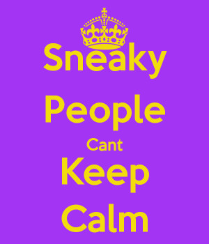 Sneaky People Sneaky people cant keep calm. by mani