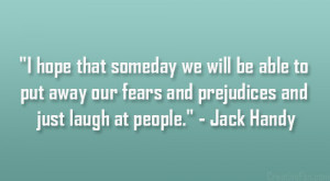 ... away our fears and prejudices and just laugh at people.