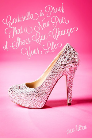 saw this wonderful & cute quote about Cinderella shoes! Love & so true ...