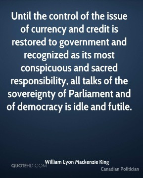 Until the control of the issue of currency and credit is restored to ...