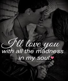 ll love you with all the madness in my soul. ♥