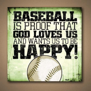 Baseball Is Proof That God Loves Us And Want Us To Be Happy - Quote…