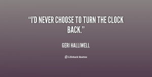 quote-Geri-Halliwell-id-never-choose-to-turn-the-clock-17637.png