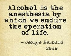 anesthesia more quotes courtesy life quotes about alcohol beautiful ...