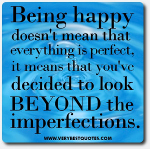 Being happy doesn't mean that everything is perfect, it means that ...