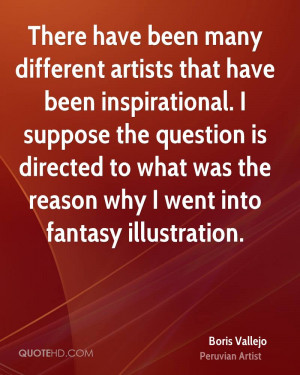 There have been many different artists that have been inspirational. I ...