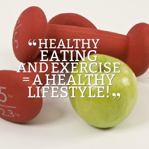 Quotes Picture: healthy eating and exercise = a healthy lifestyle!