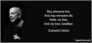 quote-may-everyone-live-and-may-everyone-die-hello-my-love-and-my-love ...