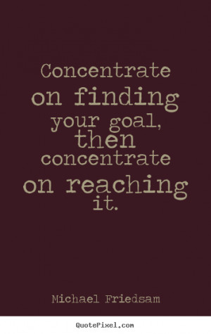 photo quotes about inspirational - Concentrate on finding your goal ...
