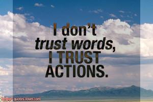 Don't Trust Words I Trust Actions ~ Trust Quote