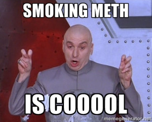 Dr. Evil Air Quotes - smoking meth is cooool