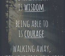 courage, dignity, quote, quotes, wisdom, written