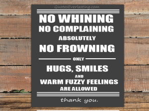No Whining No Complaining Absolutely No Frowning Only Hugs, Smiles And ...