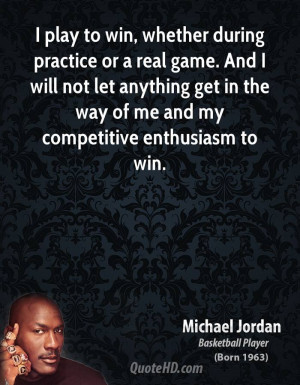 michael-jordan-michael-jordan-i-play-to-win-whether-during-practice-or ...