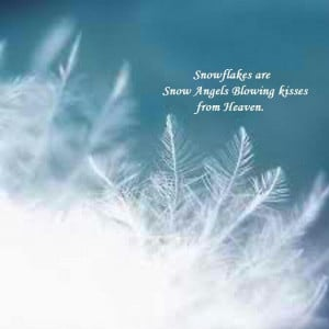 Snowflakes Are Snow Angels Blowing Kisses From Heaven.