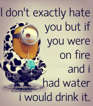 had water i would drink it # water # hate # fire # drink # minion ...
