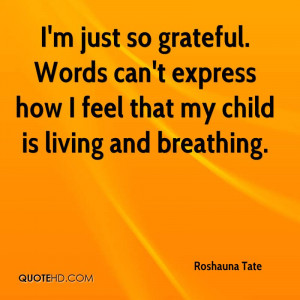 just so grateful. Words can't express how I feel that my child is ...