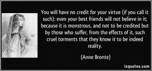 quote-you-will-have-no-credit-for-your-virtue-if-you-call-it-such-even ...