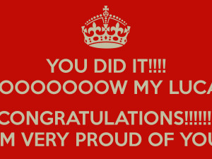 ... IT!!!! WOOOOOOOW MY LUCAS CONGRATULATIONS!!!!! I'M VERY PROUD OF YOU