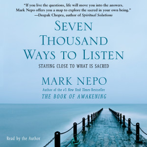 ... SEVEN THOUSAND WAYS TO LISTEN by Mark Nepo (NYT best selling author