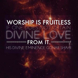 Worship is fruitless if one does not obtain Divine Love from it ...