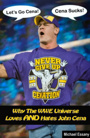 Why The WWE Universe Loves AND Hates John Cena (an unauthorized ...