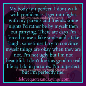 my body isnt perfect i dont walk with confidence i get into fights ...