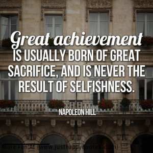 ... Great Sacrifice, And Is Never The Result Of Selfishness - Achievement