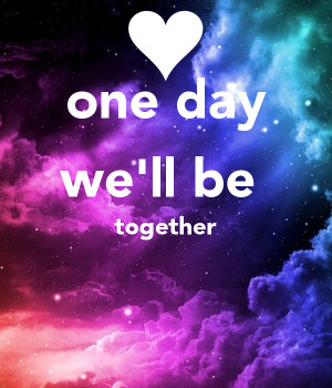 One day We Will Be Together