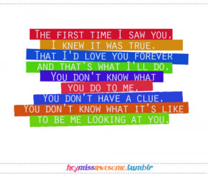 The first time I saw you, I knew it was true. That I'd love you ...