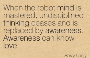 When The Robot Mind Is Mastered, Undisciplined Thinking Ceases And Is ...