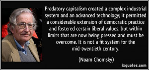 Predatory capitalism created a complex industrial system and an ...