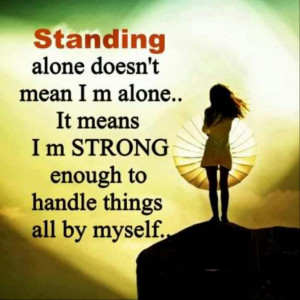 Standing Alone doesn't Mean I M alone