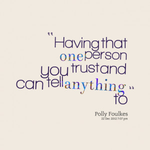 Quotes Picture: having that one person you trust and can tell anything ...