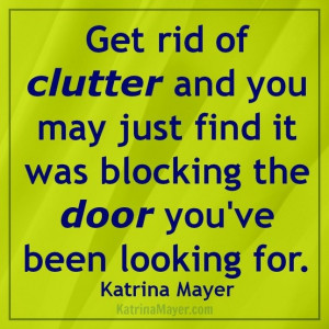Get rid of clutter and you may just find it was blocking the door you ...