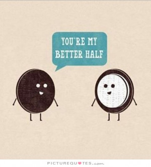 You're My Better Half Quote | Picture Quotes & Sayings
