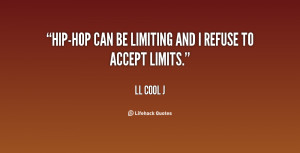 Hip-hop can be limiting and I refuse to accept limits.""