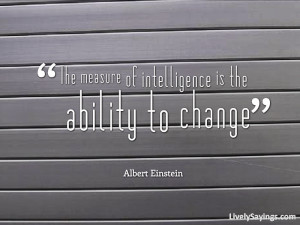 The Measure Of Intelligence Is The Ability To Change""
